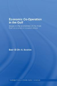 Economic Co-Operation in the Arab Gulf: Issues in the Economies of the Arab Gulf Co-Operation Council States (Routledge Studies in Middle Eastern Economies)