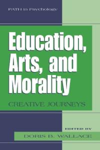 Education, Arts, and Morality : Creative Journeys (Path in Psychology)
