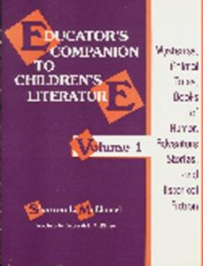 Educator's Companion to Children's Literature, Volume 1: Mysteries, Animal Tales, Books of Humor, Adventure Stories, and Historica  L Fiction (Serial)