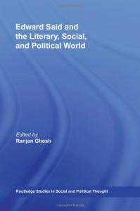 Edward Said and the Literary, Social, and Political World (Routledge Studies in Social and Political Thought)