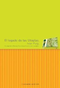El legado de las utopias: Un viaje desde Buenos Aires al corazon la Selva Lacandona
