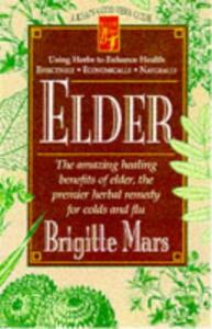 Elder: The Amazing Healing Benefits of Elder, the Premier Herbal Remedy for Colds and Flu (Keats Good Herb Guide Series)