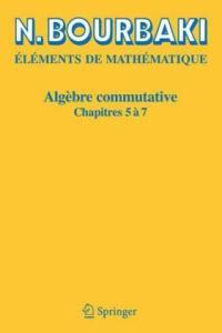 Elements de Mathematique. Algebre commutative. Chapitres 5a7