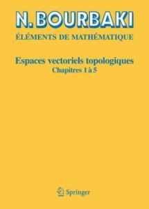 Elements de Mathematique. Espaces vectoriels topologiques. Chapitres 1 a 5