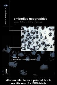 Embodied Geographies: Space, Bodies and Rites of Passage (Critical Geographies)