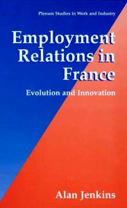 Employment Relations in France - Evolution and Innovation (Plenum Studies in Work and Industry) (Springer Studies in Work and Industry)