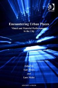 Encountering Urban Places: Visual And Material Performances in the City