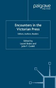 Encounters in the Victorian Press: Editors, Authors, Readers (Palgrave Studies in Nineteenth-Century Writing and Culture)