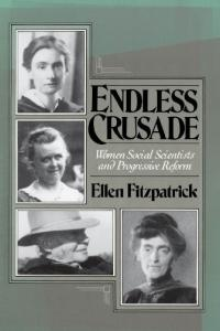 Endless Crusade: Women Social Scientists and Progressive Reform