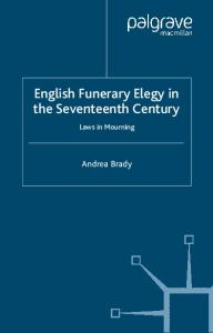 English Funerary Elegy in the Seventeenth Century: Laws in Mourning (Early Modern Literature in History)