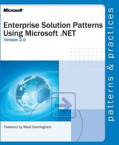 Enterprise Solution Patterns Using Microsoft .Net: Version 2.0 : Patterns & Practices