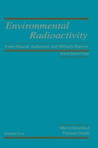 Environmental Radioactivity from Natural, Industrial & Military Sources, Fourth Edition: From Natural, Industrial and Military Sources