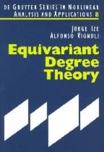 Equivariant Degree Theory (De Gruyter Series in Nonlinear Analysis and Applications, #8)