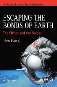 Escaping the Bonds of Earth: The Fifties and the Sixties (Springer Praxis Books   Space Exploration)