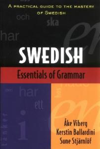Essentials of Swedish Grammar: A Practical Guide to the Mastery of Swedish