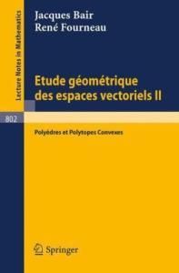 Etude geometrique des espaces vectoriels II. Polyedres et polytopes convexes