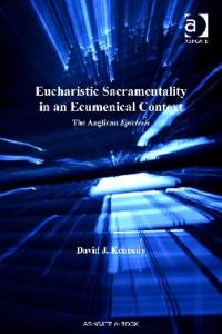 Eucharistic Sacramentality in an Ecumenical Context (Ashgate New Critical Thinking in Religion, Theology, and Biblical Studies)