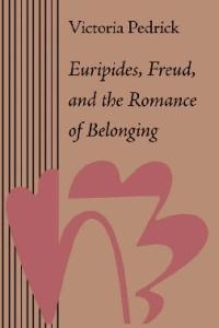 Euripides, Freud, and the Romance of Belonging