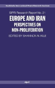 Europe and Iran: Perspectives on Non-Proliferation (Stockholm International Peace Research Institute  S I P R I Research Reports)