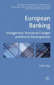 European Banking: Enlargement, Structural Changes and Recent Developments (Palgrave Macmillan Studies in Banking and Financial Institutions)