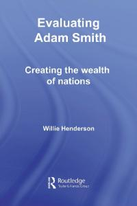 Evaluating Adam Smith: Creating the Wealth of Nations (Routledge Studies in the History of Economics, Volume 80)