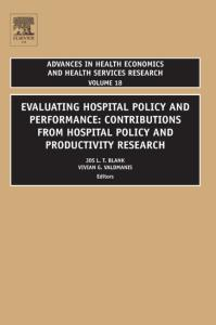 Evaluating Hospital Policy and Performance, Volume 18: Contributions From Hospital Policy and Productivity Research (Advances in Health Economics and Health Services Research)