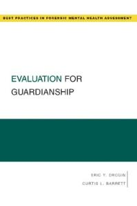 Evaluation for Guardianship (Best Practices for Forensic Mental Health Assessment)