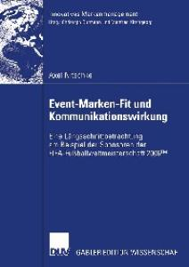 Event-Marken-Fit und Kommunikationswirkung: Eine Längsschnittbetrachtung am Beispiel der Sponsoren der FIFA-Fußballweltmeisterschaft 2006