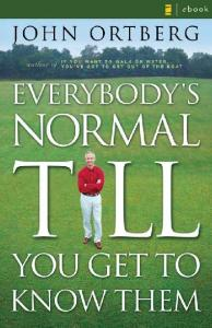 Everybody's Normal Till You Get to Know Them
