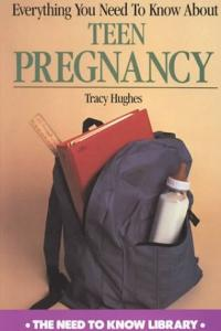 Everything You Need to Know About Teen Pregnancy (Need to Know Library)