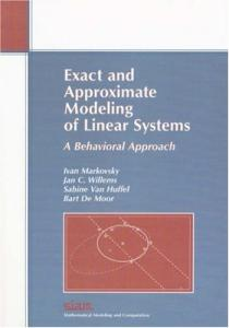 Exact and Approximate Modeling of Linear Systems: A Behavioral Approach (Mathematical Modeling and Computation) (Monographs on Mathematical Modeling and Computation)
