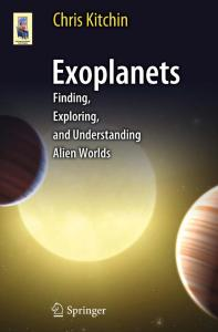 Exoplanets: Finding, Exploring, and Understanding Alien Worlds