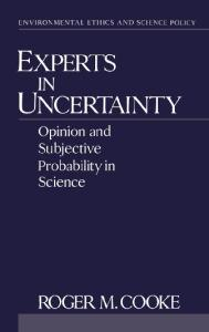 Experts in Uncertainty: Opinion and Subjective Probability in Science (Environmental Ethics and Science Policy)
