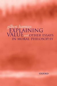 Explaining Value: and Other Essays in Moral Philosophy