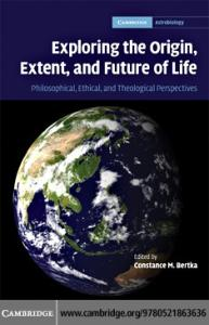 Exploring the Origin, Extent, and Future of Life: Philosophical, Ethical and Theological Perspectives (Cambridge Astrobiology)