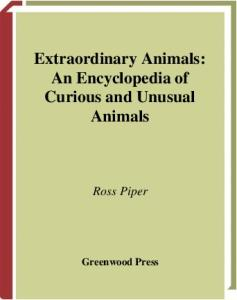 Extraordinary Animals An Encyclopedia Of Curious And Unusual