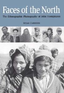 Faces Of The North: The Ethnographic Photography Of John Honigmann