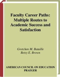 Faculty Career Paths: Multiple Routes to Academic Success and Satisfaction (ACE Praeger Series on Higher Education)
