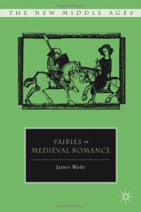 Fairies in Medieval Romance (The New Middle Ages)