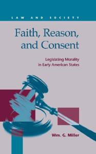 Faith, Reason, and Consent: Legislating Morality in Early Amerian States (Law and Society)