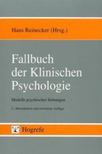 Fallbuch der Klinischen Psychologie: Modelle psychischer Störungen. Einzelfallstudien zum Lehrbuch der Klinischen Psychologie