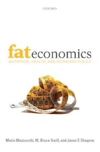Fat Economics: Nutrition, Health, and Economic Policy