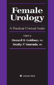 Female Urology: A Practical Clinical Guide (Current Clinical Urology)