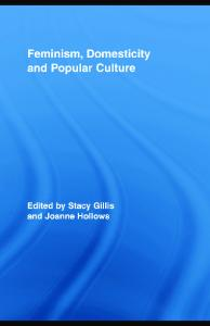 Feminism, Domesticity and Popular Culture (Routledge Advances in Sociology)