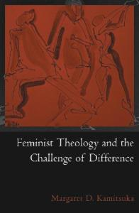 Feminist Theology and the Challenge of Difference (Reflection and Theory in the Study of Religion)