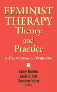 Feminist Therapy Theory and Practice: A Contemporary Perspective
