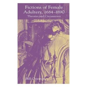 Fictions of female adultery, 1684-1890: theories and circumtexts
