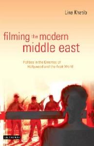 Filming the Modern Middle East: Politics in the Cinemas of Hollywood and the Arab World (Library of International Relations)