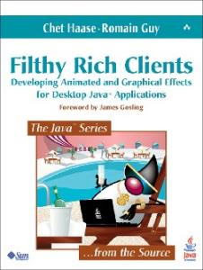 Filthy Rich Clients. Developing Animated and Graphical Effects for Desktop Java