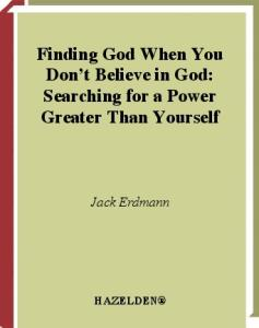 Finding God When You Don't Believe in God: Searching for a Power Greater Than Yourself